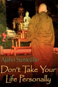 Don't Take Your Life Personally by Ajahn Sumedho