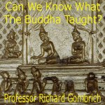 Can we know what the Buddha taught? by Professor Richard Gombrich