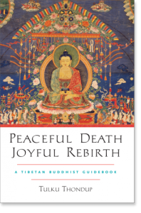Peaceful Death, Joyful Rebirth A Tibetan Buddhist Guidebook By Tulku Thondup